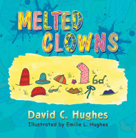 Melted Clowns, David C. Hughes, Author, Writer, Editor, Teacher, Emilie L. Hughes, Illustrator